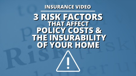 3 Risk Factors that Affect Policy Costs & the Insurability of Your Home
