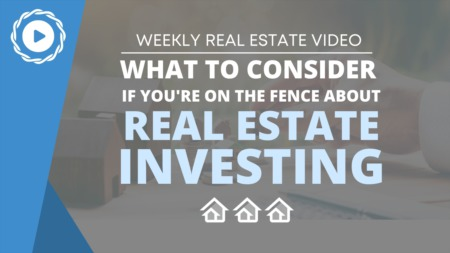 What To Consider If You're On the Fence about Real Estate Investing