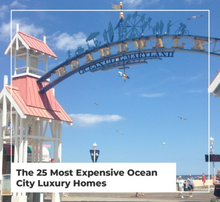 The 25+ Most Expensive Ocean City Luxury Homes