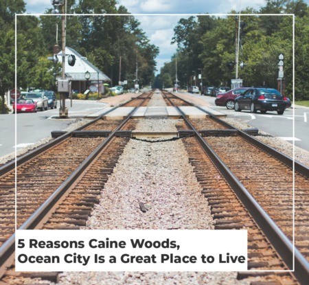 5 Reasons Caine Woods, Ocean City Is a Great Place to Live in 2021