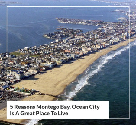 5 Reasons Montego Bay, Ocean City is a Great Place To Live, 2021
