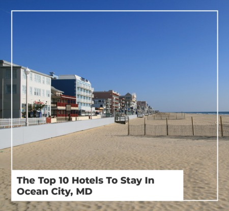 The Top 10 Hotels To Stay In Ocean City, MD