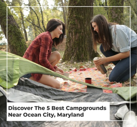 Discover The 5 Best Campgrounds Near Ocean City, Maryland