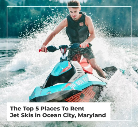The Top 5 Places To Rent Jet Skis in Ocean City, Maryland