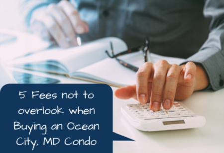 5 Fees | Buying a Condo | Ocean City, MD