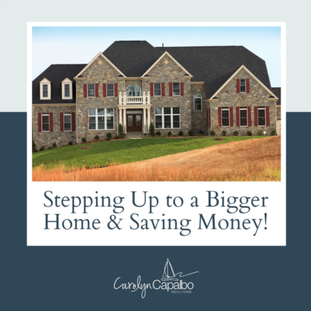 Stepping Up to a Bigger Home and Saving Money!