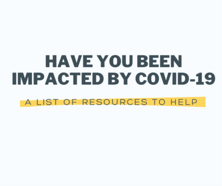 Have you been impacted by COVID-19? We've compiled a list of resources to help!