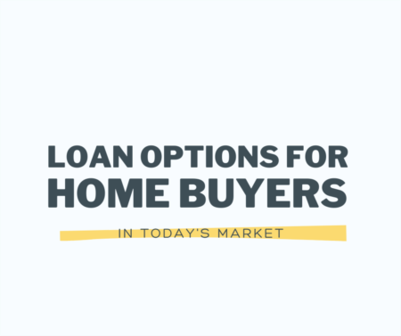 Loan Options for Home Buyers in Today's Market