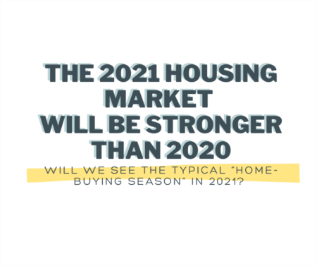 The 2021 Housing Market Will Be Stronger than 2020