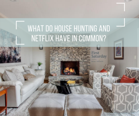 WHAT DO NETFLIX AND HOUSE HUNTING HAVE IN COMMON?