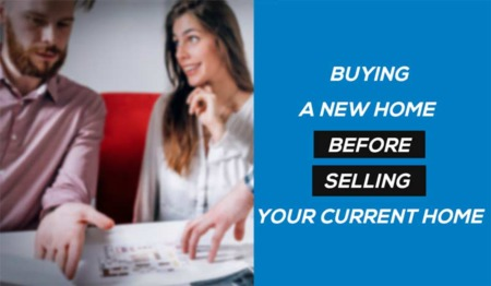 Buying a Home Before Selling Your Current One: How to Know What to Do