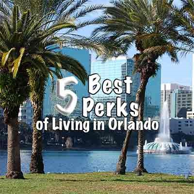 The 5 Best Perks of Living in Orlando