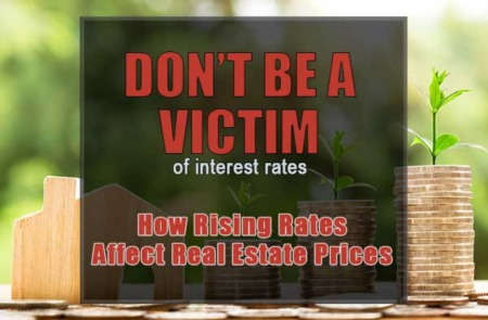 Don't Be a Victim of Interest Rates: How Do Rising Rates Affect Real Estate Prices