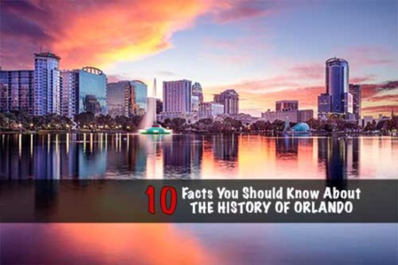 History of Orlando Florida: 10 Facts You Should Know