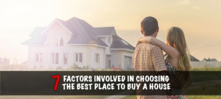 7 Factors Involved in Choosing the Best Place to Buy a House