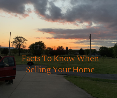 Facts To Know When Selling Your Home