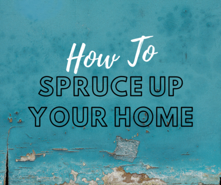 How To Spruce Up Your Home