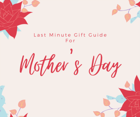 Last-Minute Gift Guide For Mother's Day