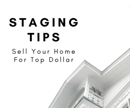 Staging Tips - Sell Your Home For Top Dollar