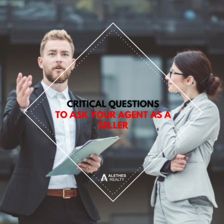 Critical Questions To Ask Your Agent As A Seller