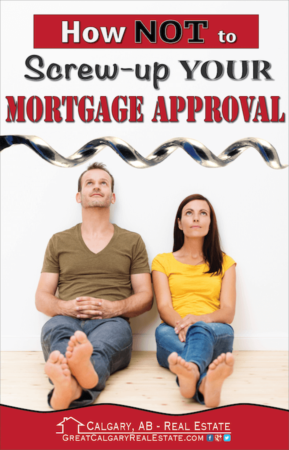 How NOT to Screw-up Your Mortgage Approval
