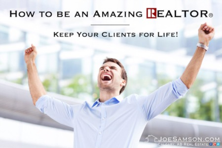 How to be an Amazing REALTOR® - Keep Your Clients for Life!