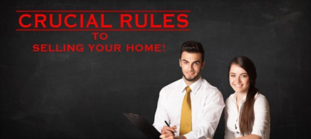 Crucial Rules for Selling YOUR Home!