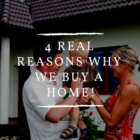4 REAL Reasons Why We Buy A Home!