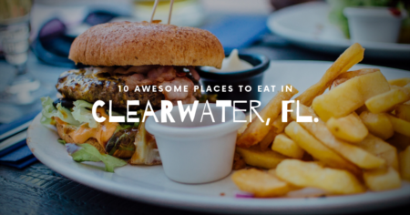 10 Awesome Places to Eat in Clearwater, FL!