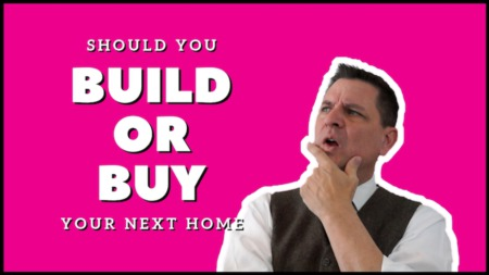 Should You Build Or Buy Your Next Home ?