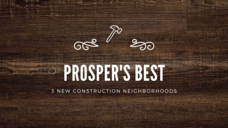 Prosper's Best - 3 New Construction Neighborhoods