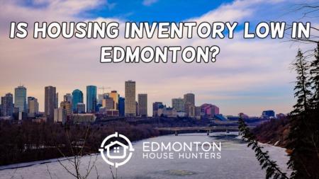 Low Housing Inventory in Edmonton & Area