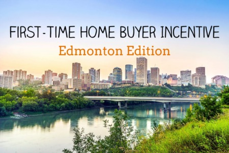 First-Time Home Buyer Incentive - Edmonton Real Estate Market