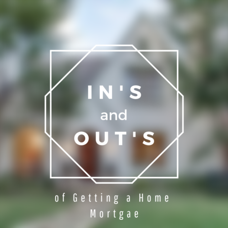 In's and Outs of Getting a Home Mortgage