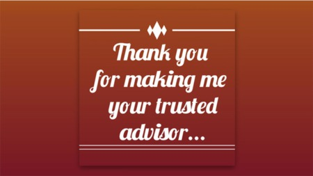 Thank You For Making Me Your Trusted Advisor