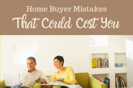 Home Buyer Mistakes That Can Cost You