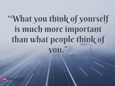 """What you think of yourself is much more important than what people think of you."""