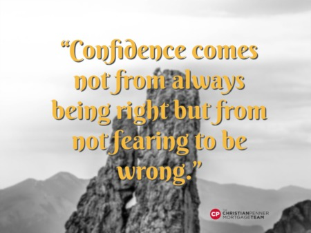"""Confidence comes not from always being right but from not being fearing to be wrong."""