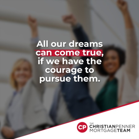 """All of our dreams can come true, if we have the courage to pursue them."""