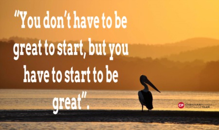 """You don't have to be great to start, but you have to start to be great."""