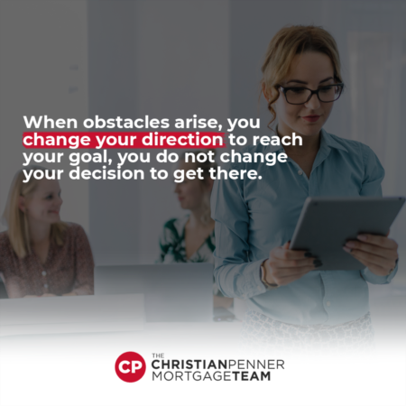 'When obstacles arise, you change your direction to reach your goal, you do not change your decision to get there.'