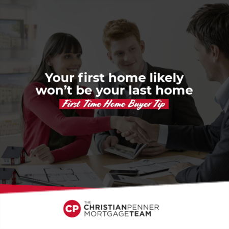 Your first home likely won't be your last home.