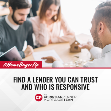 Home Buyer Tip: Find a Lender You Can Trust And Who Is Responsive.