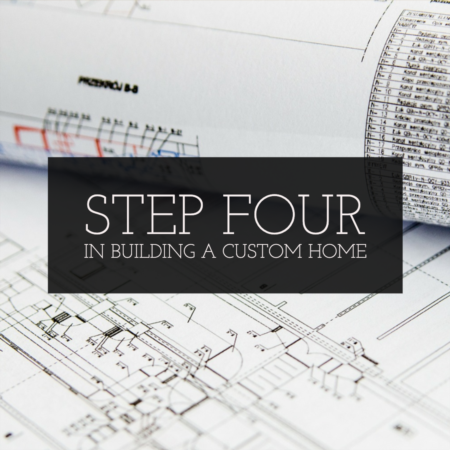 Step 4 In Building A Custom Home: Home Builder Selection