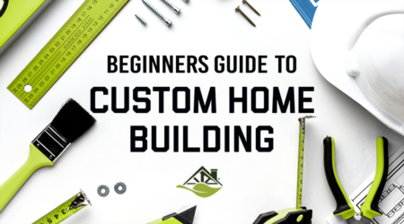 Beginners Guide To Custom Home Building