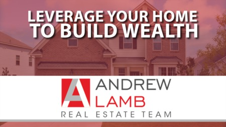 How Can You Leverage Your Home to Build Wealth Over Time?