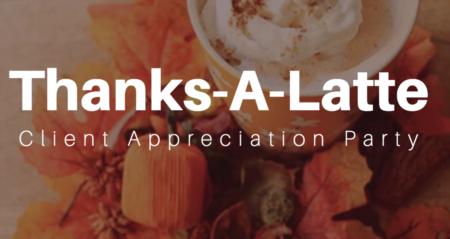 Thanks-A-Latte Client Appreciation Party