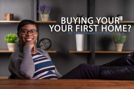 Buying Your First Home? Here are the Top 5 Things You Need to Know