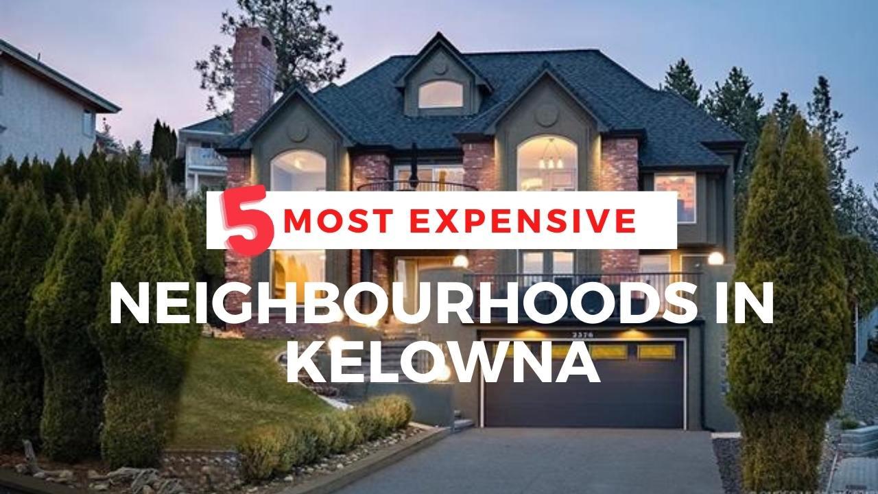 5 Most Expensive Neighbourhoods in Kelowna