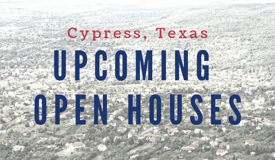 Cypress, Texas Upcoming Open Houses